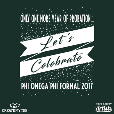 Only one more year of probation, Let's Celebrate, Phi Omega Phi formal 2017