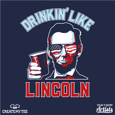 Drinkin Like Lincoln, Lincoln, Drinking, Solo, America, USA, Alcohol, Amazon