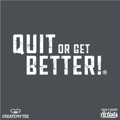 Quit or get better