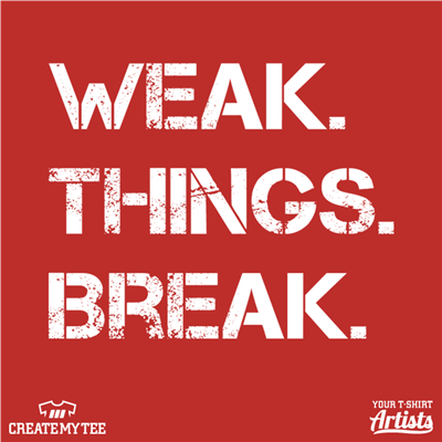 Weak Things Break